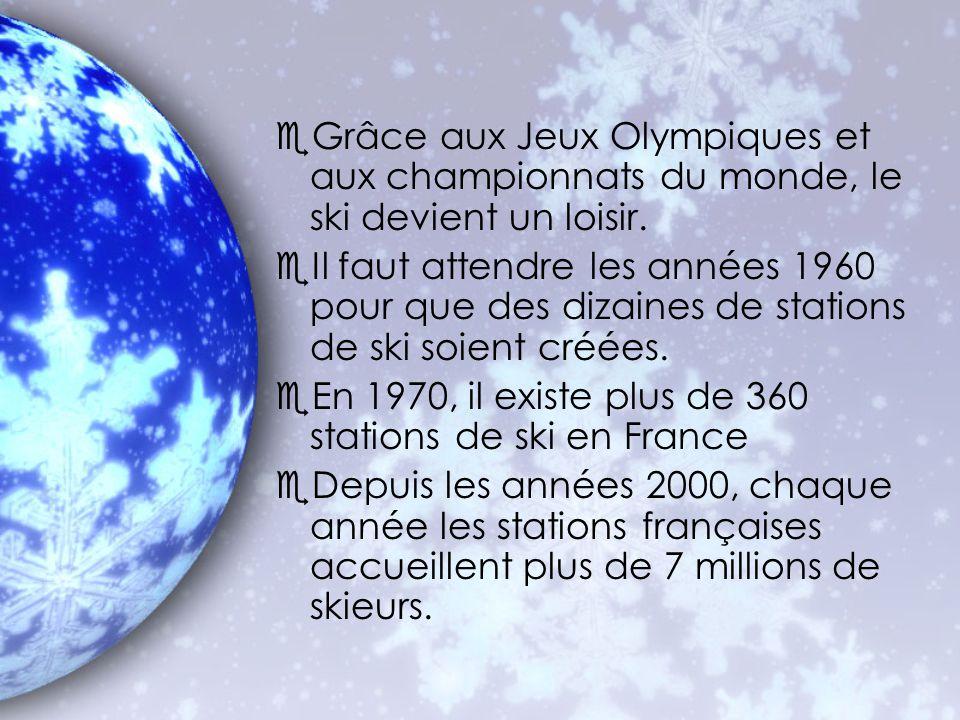 eGrâce aux Jeux Olympiques et aux championnats du monde, le ski devient un loisir. eIl faut attendre les années 1960 pour que des dizaines de stations