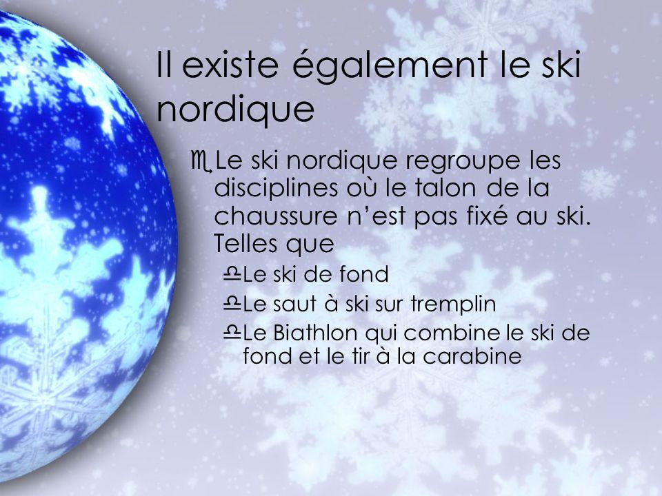 Il existe également le ski nordique eLe ski nordique regroupe les disciplines où le talon de la chaussure nest pas fixé au ski. Telles que dLe ski de