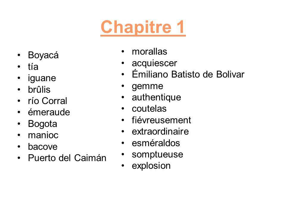 Chapitre 1 Boyacá tía iguane brûlis río Corral émeraude Bogota manioc bacove Puerto del Caimán morallas acquiescer Émiliano Batisto de Bolivar gemme authentique coutelas fiévreusement extraordinaire esméraldos somptueuse explosion