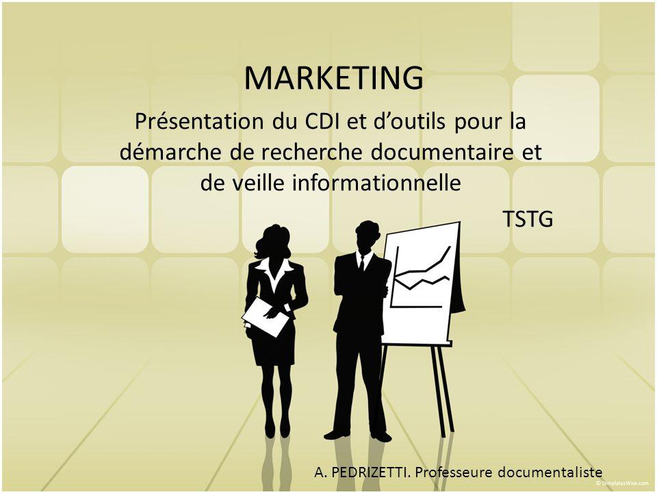 MARKETING Présentation du CDI et doutils pour la démarche de recherche documentaire et de veille informationnelle TSTG A.