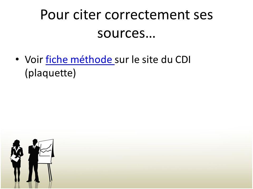 Pour citer correctement ses sources… Voir fiche méthode sur le site du CDI (plaquette)fiche méthode