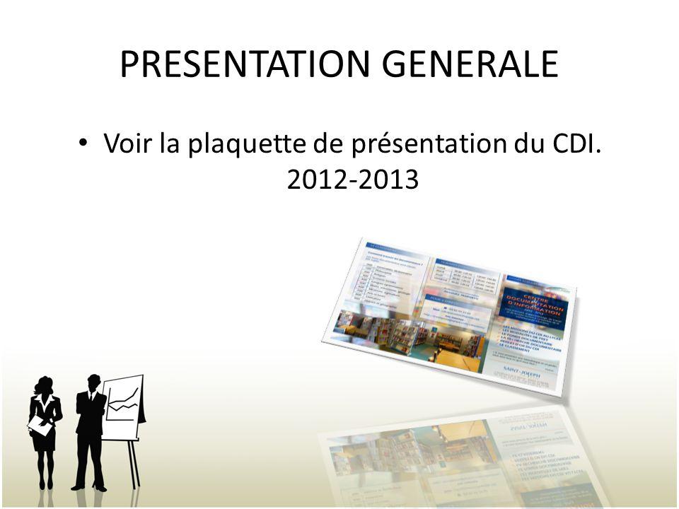 PRESENTATION GENERALE Voir la plaquette de présentation du CDI. 2012-2013