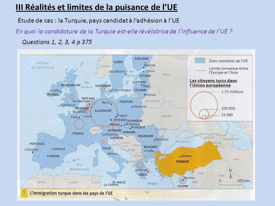 III Réalités et limites de la puisance de lUE Étude de cas : la Turquie, pays candidat à ladhésion à lUE En quoi la candidature de la Turquie est-elle