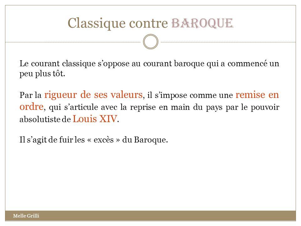 Classique contre Baroque Le courant classique soppose au courant baroque qui a commencé un peu plus tôt. Par la rigueur de ses valeurs, il simpose com