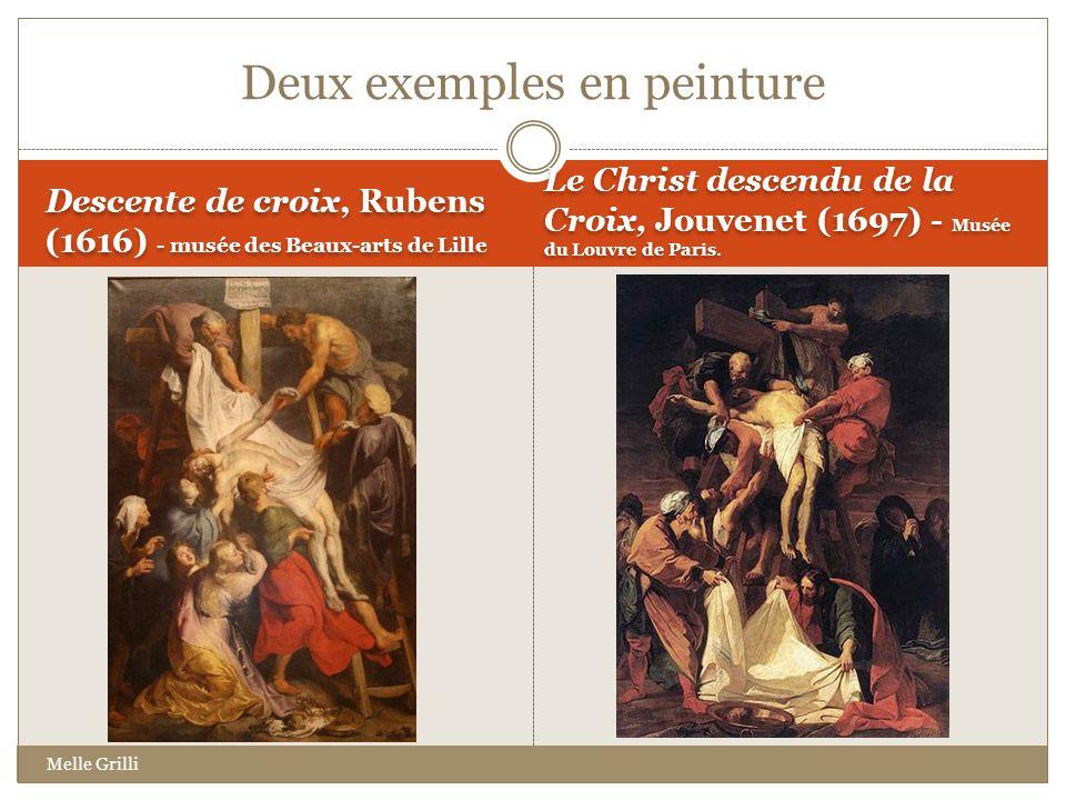 Descente de croix, Rubens (1616) - musée des Beaux-arts de Lille Le Christ descendu de la Croix, Jouvenet (1697) - Musée du Louvre de Paris. Deux exem