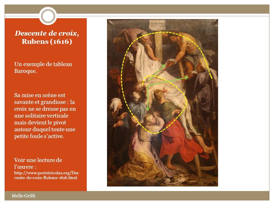 Descente de croix, Rubens (1616) Un exemple de tableau Baroque. Sa mise en scène est savante et grandiose : la croix ne se dresse pas en une solitaire