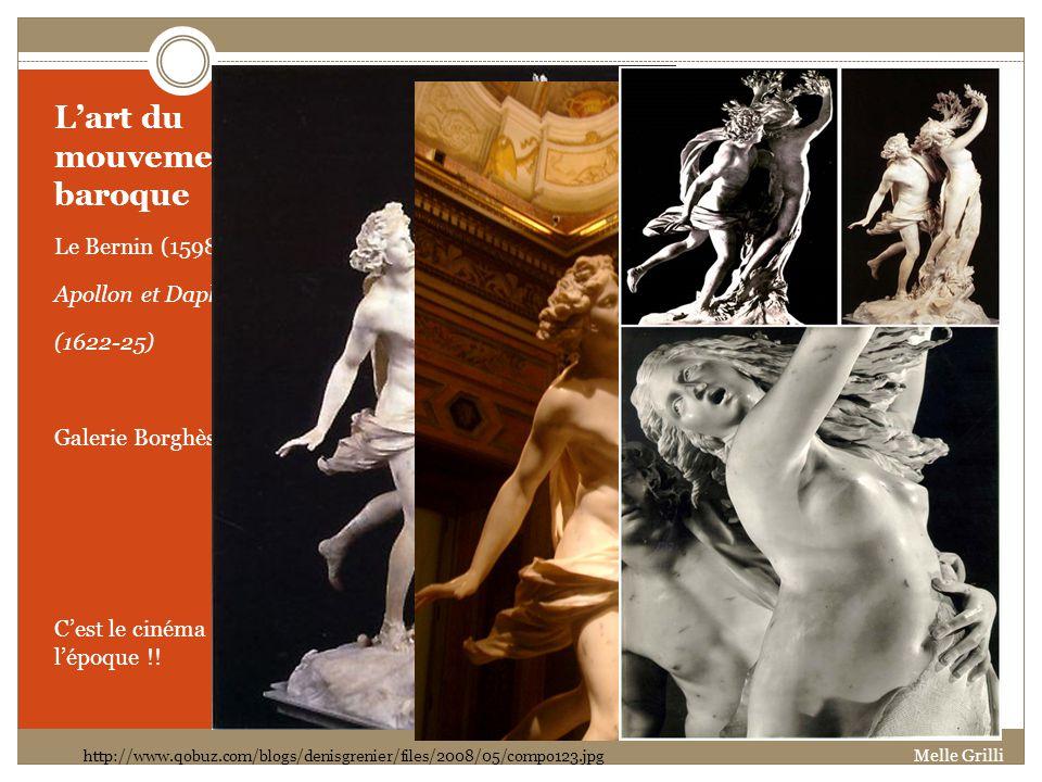 Lart du mouvement baroque Le Bernin (1598-1680) Apollon et Daphné (1622-25) Galerie Borghèse, Rome Cest le cinéma de lépoque !! http://www.qobuz.com/b