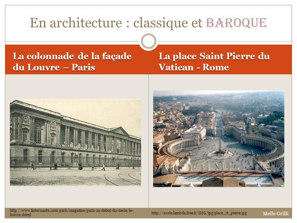 La colonnade de la façade du Louvre – Paris La place Saint Pierre du Vatican - Rome En architecture : classique et baroque http://www.linternaute.com/