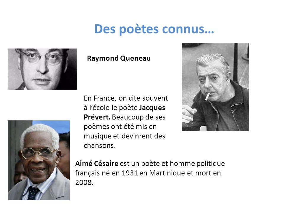 Des poètes connus… Raymond Queneau En France, on cite souvent à lécole le poète Jacques Prévert. Beaucoup de ses poèmes ont été mis en musique et devi