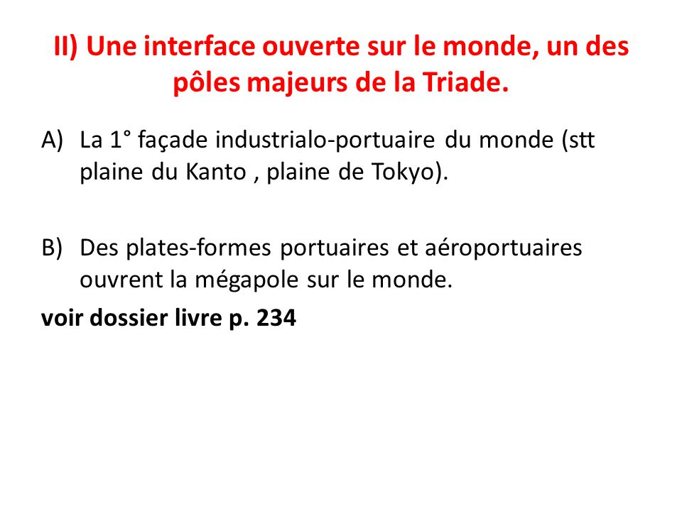 II) Une interface ouverte sur le monde, un des pôles majeurs de la Triade. A)La 1° façade industrialo-portuaire du monde (stt plaine du Kanto, plaine