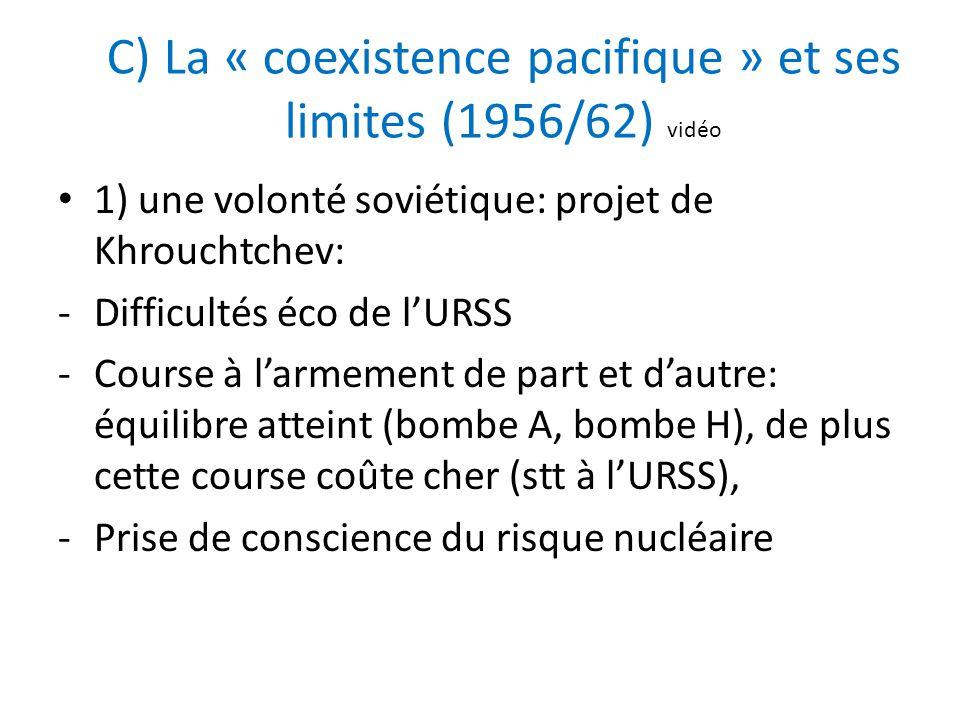 C) La « coexistence pacifique » et ses limites (1956/62) vidéo 1) une volonté soviétique: projet de Khrouchtchev: -Difficultés éco de lURSS -Course à