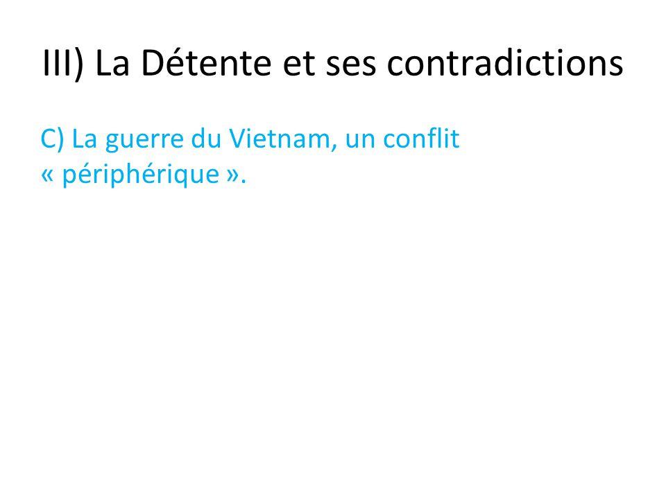 III) La Détente et ses contradictions C) La guerre du Vietnam, un conflit « périphérique ».