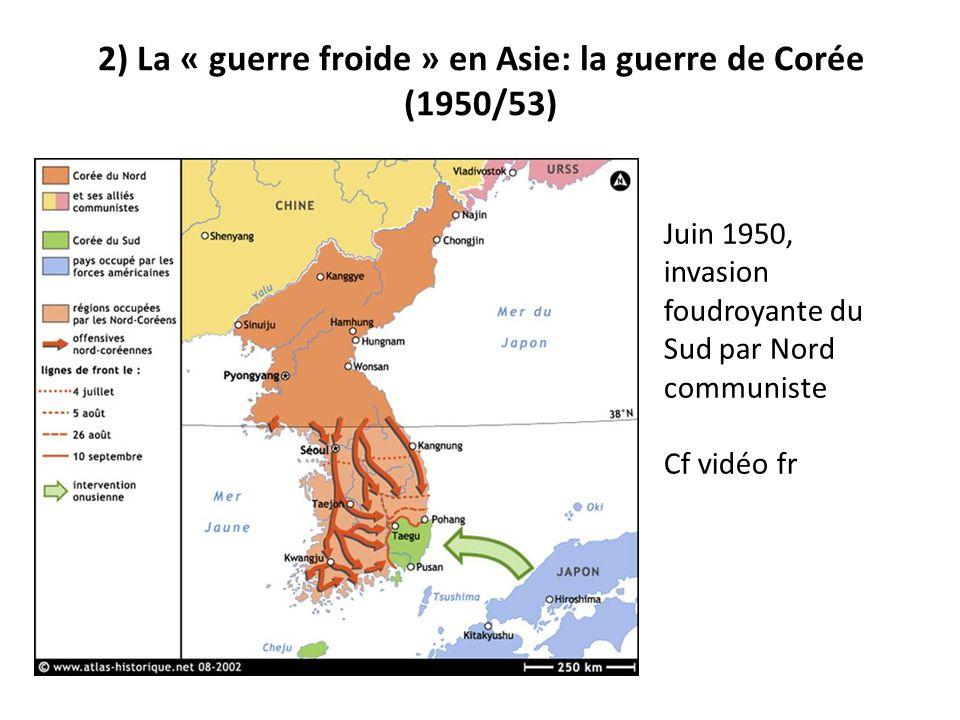 2) La « guerre froide » en Asie: la guerre de Corée (1950/53) Situation de la Corée après la Juin 1950, invasion foudroyante du Sud par Nord communist