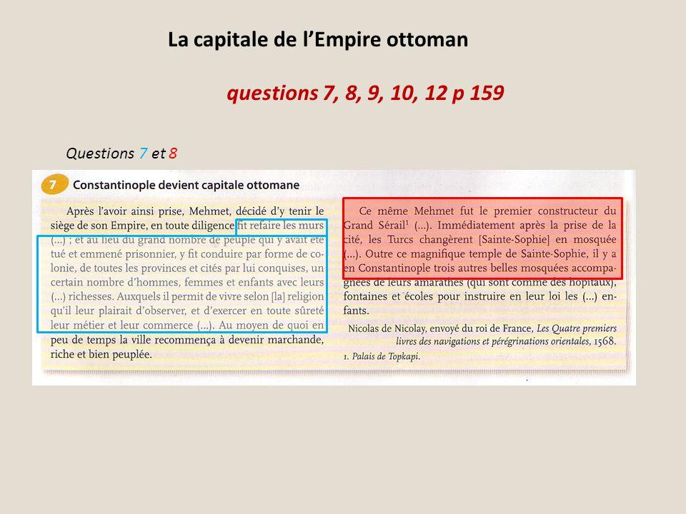 questions 7, 8, 9, 10, 12 p 159 La capitale de lEmpire ottoman Questions 7 et 8