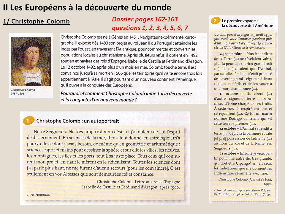 II Les Européens à la découverte du monde 1/ Christophe Colomb Dossier pages 162-163 questions 1, 2, 3, 4, 5, 6, 7