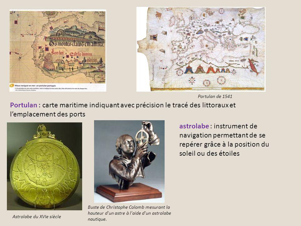 Portulan de 1541 Portulan : carte maritime indiquant avec précision le tracé des littoraux et lemplacement des ports Astrolabe du XVIe siècle Buste de