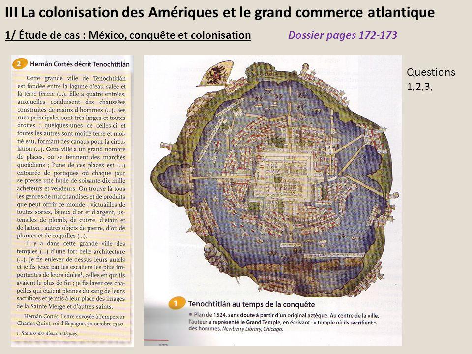 III La colonisation des Amériques et le grand commerce atlantique 1/ Étude de cas : México, conquête et colonisationDossier pages 172-173 Questions 1,