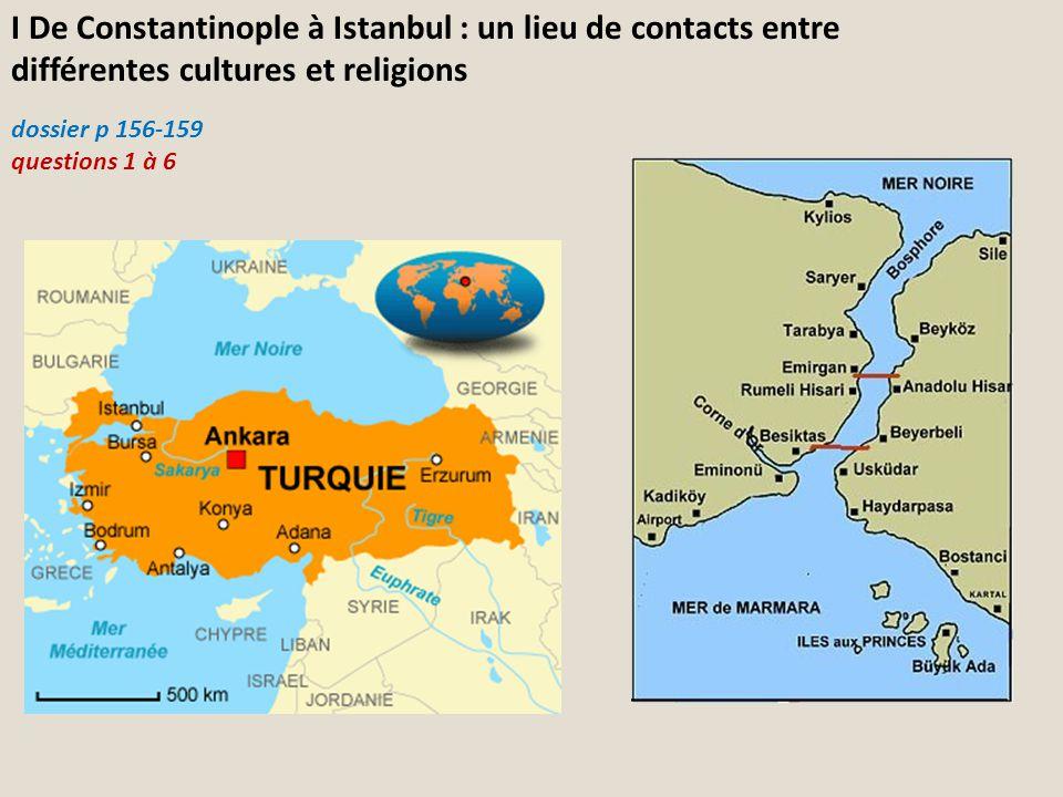 I De Constantinople à Istanbul : un lieu de contacts entre différentes cultures et religions dossier p 156-159 questions 1 à 6