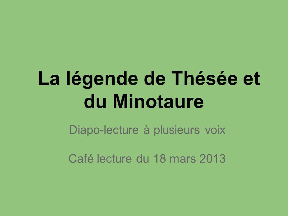 La légende de Thésée et du Minotaure Diapo-lecture à plusieurs voix Café lecture du 18 mars 2013