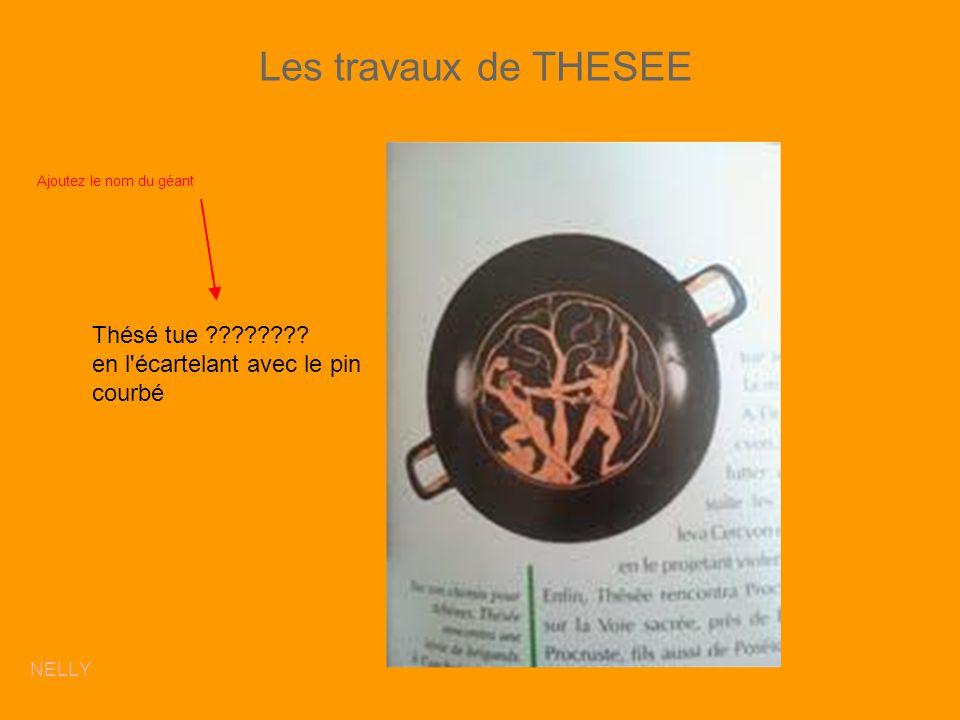 Les travaux de THESEE Thésé tue ???????? en l'écartelant avec le pin courbé Ajoutez le nom du géant NELLY