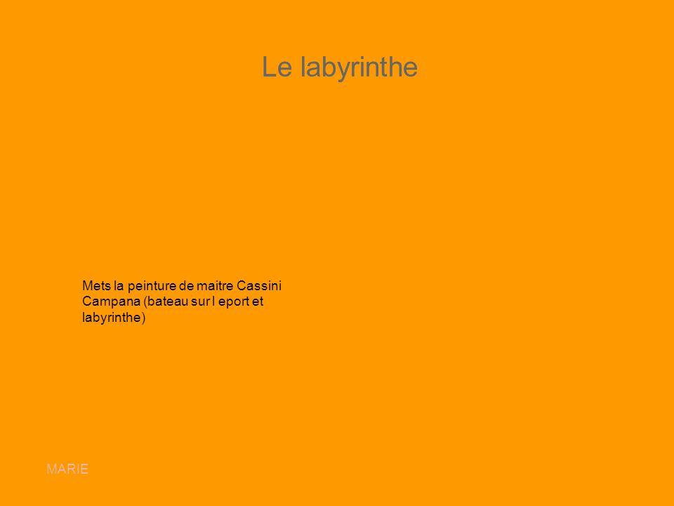 Le labyrinthe Mets la peinture de maitre Cassini Campana (bateau sur l eport et labyrinthe) MARIE