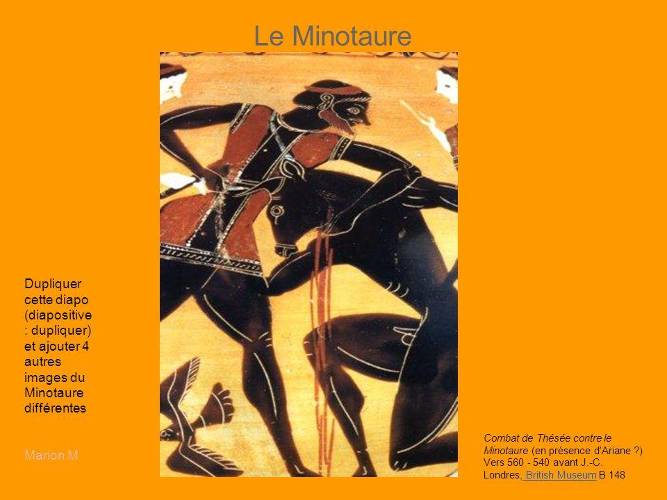 Le Minotaure Dupliquer cette diapo (diapositive : dupliquer) et ajouter 4 autres images du Minotaure différentes Marion M Combat de Thésée contre le M