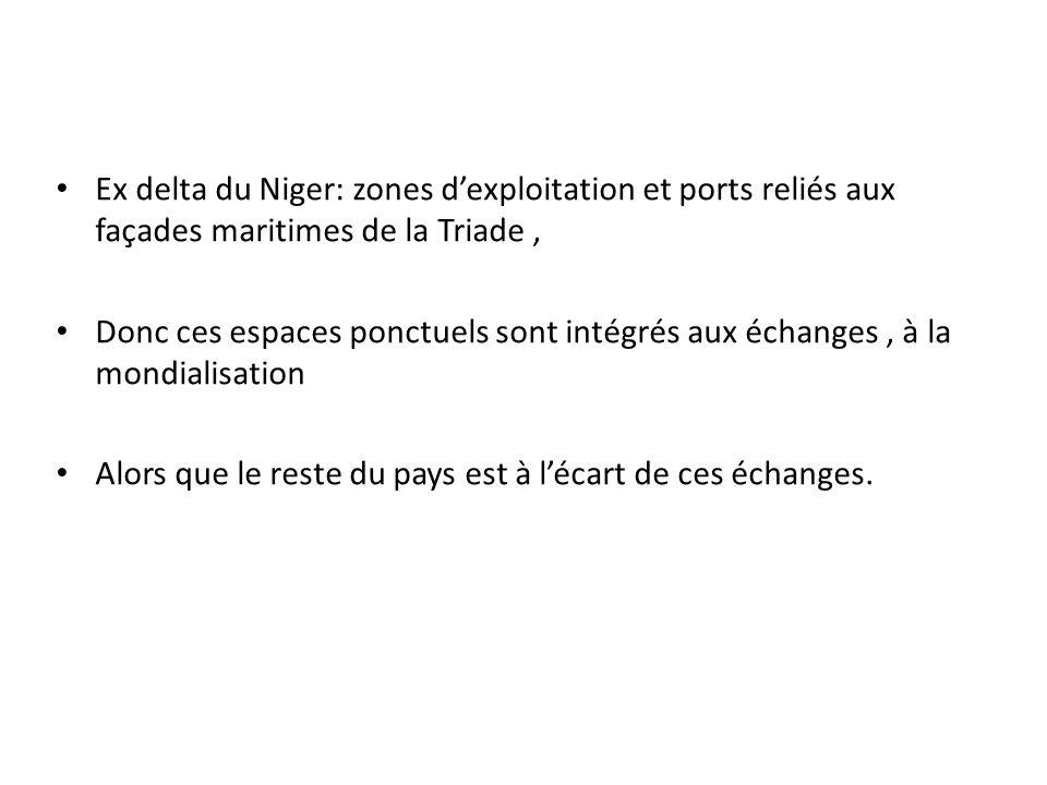 Ex delta du Niger: zones dexploitation et ports reliés aux façades maritimes de la Triade, Donc ces espaces ponctuels sont intégrés aux échanges, à la
