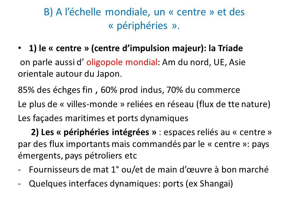 B) A léchelle mondiale, un « centre » et des « périphéries ». 1) le « centre » (centre dimpulsion majeur): la Triade on parle aussi d oligopole mondia