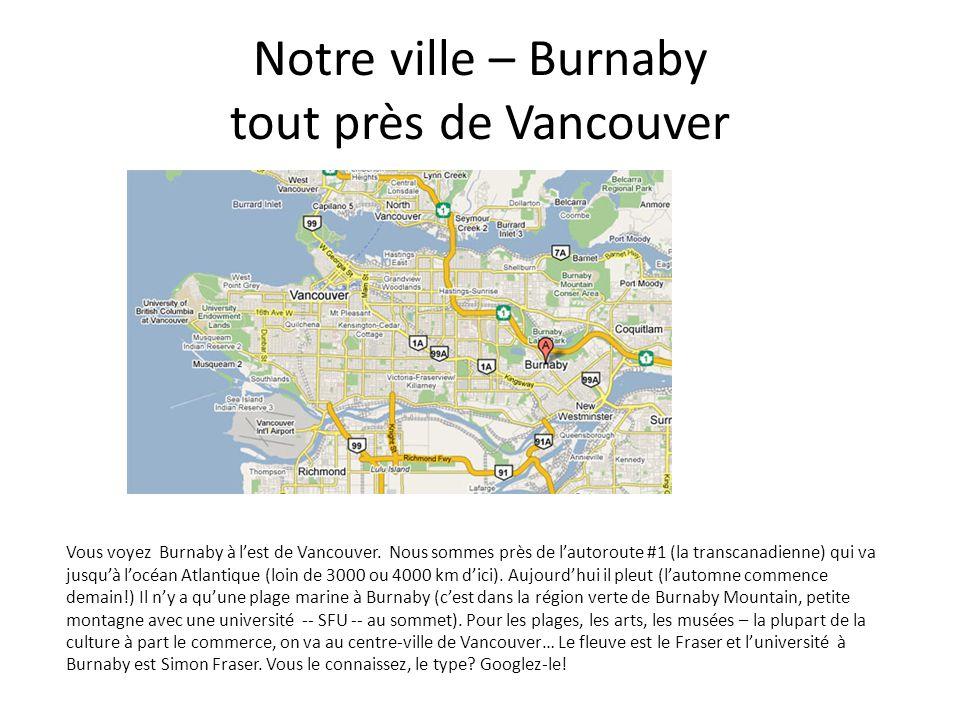 Notre ville – Burnaby tout près de Vancouver Vous voyez Burnaby à lest de Vancouver.