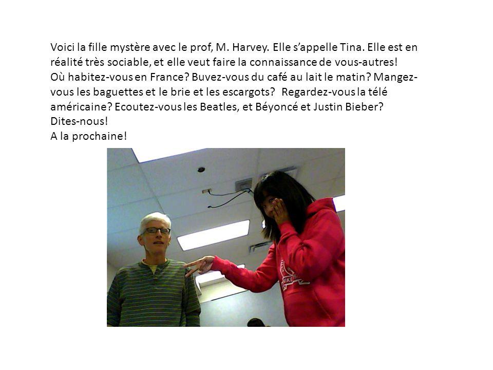 Voici la fille mystère avec le prof, M. Harvey. Elle sappelle Tina.