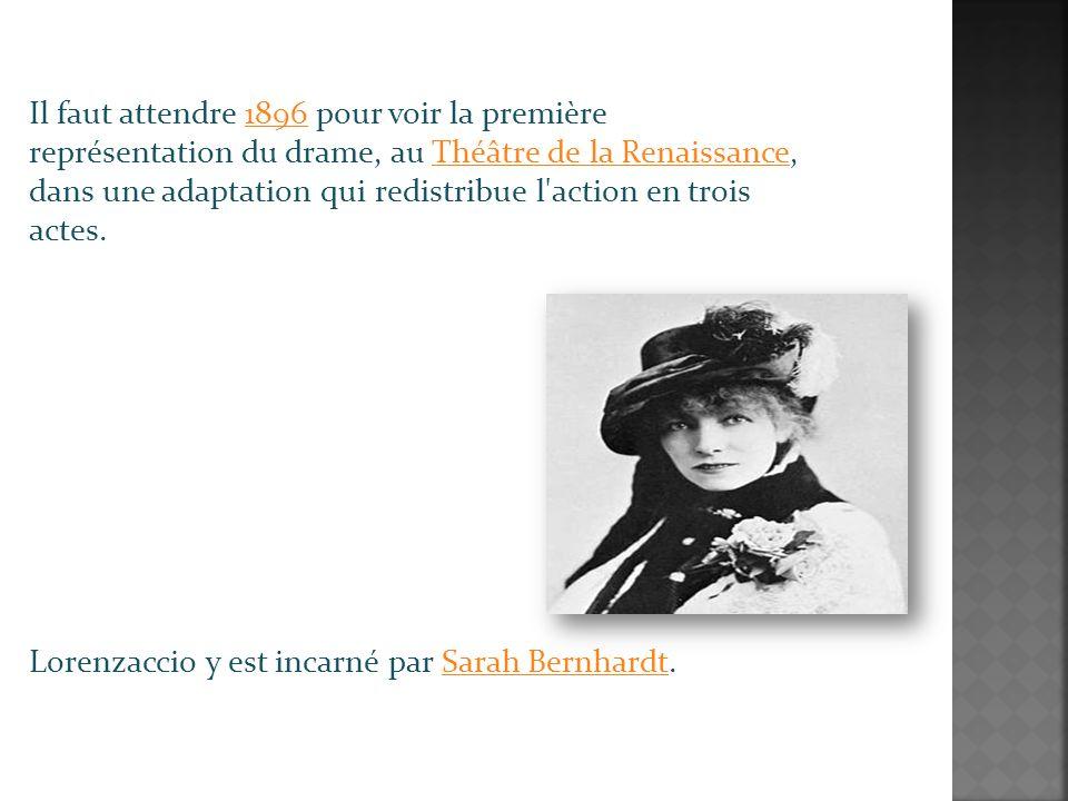 Il faut attendre 1896 pour voir la première représentation du drame, au Théâtre de la Renaissance, dans une adaptation qui redistribue l action en trois actes.1896Théâtre de la Renaissance Lorenzaccio y est incarné par Sarah Bernhardt.Sarah Bernhardt