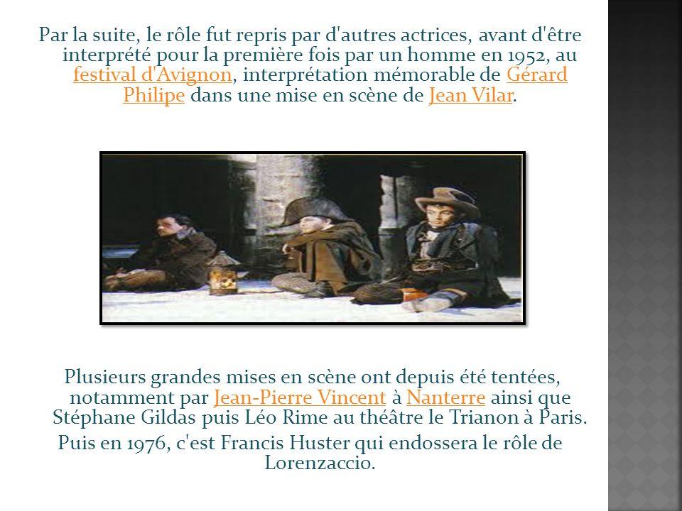 Par la suite, le rôle fut repris par d autres actrices, avant d être interprété pour la première fois par un homme en 1952, au festival d Avignon, interprétation mémorable de Gérard Philipe dans une mise en scène de Jean Vilar.