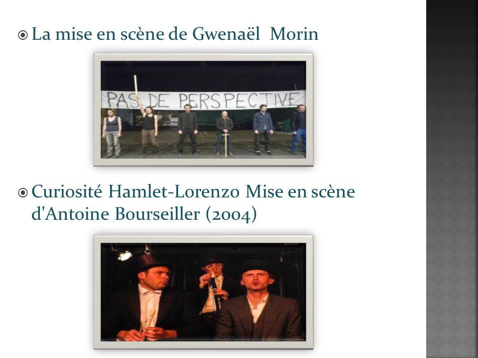 La mise en scène de Gwenaël Morin Curiosité Hamlet-Lorenzo Mise en scène d Antoine Bourseiller (2004)