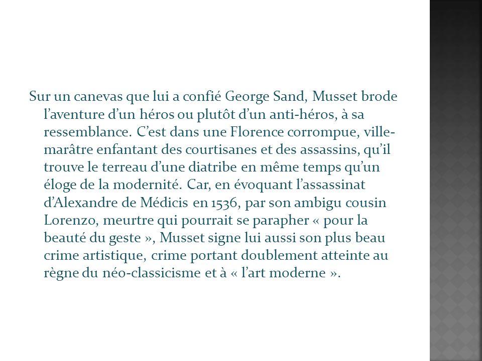 Sur un canevas que lui a confié George Sand, Musset brode laventure dun héros ou plutôt dun anti-héros, à sa ressemblance.