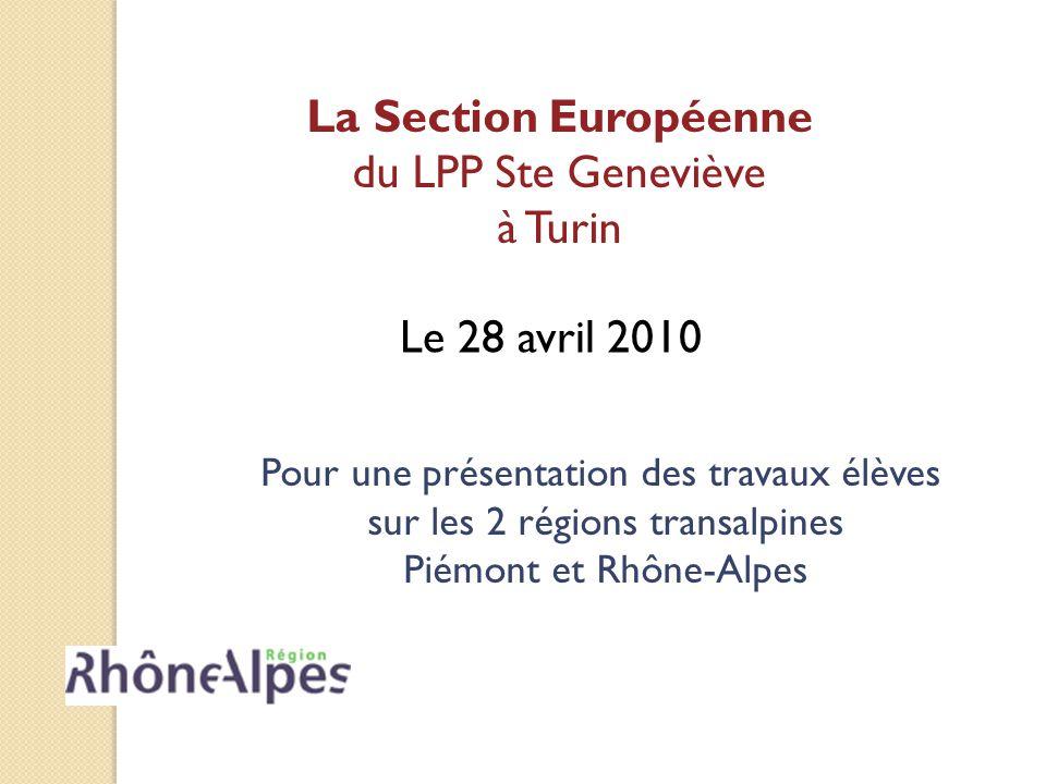 Le 28 avril 2010 La Section Européenne du LPP Ste Geneviève à Turin Pour une présentation des travaux élèves sur les 2 régions transalpines Piémont et Rhône-Alpes