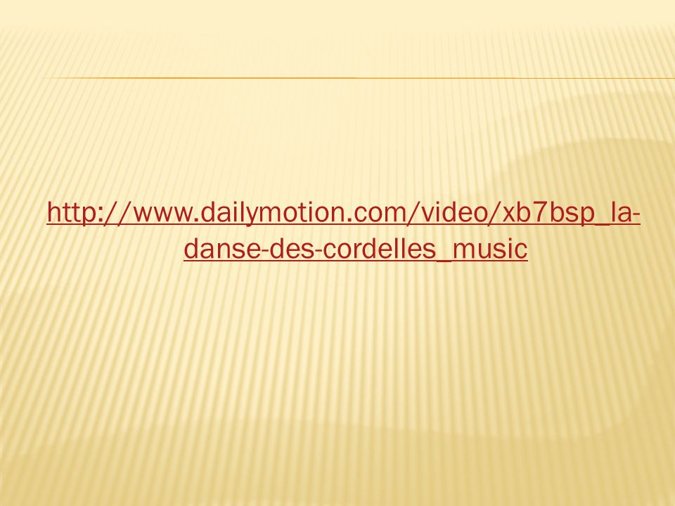 http://www.dailymotion.com/video/xb7bsp_la- danse-des-cordelles_music