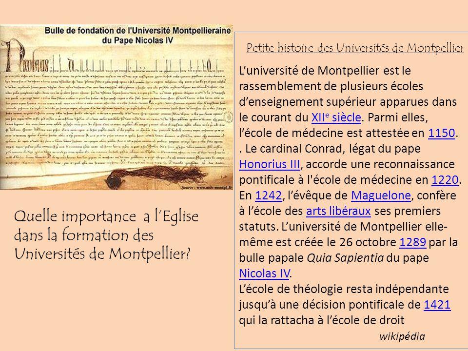 Luniversité de Montpellier est le rassemblement de plusieurs écoles denseignement supérieur apparues dans le courant du XII e siècle. Parmi elles, léc