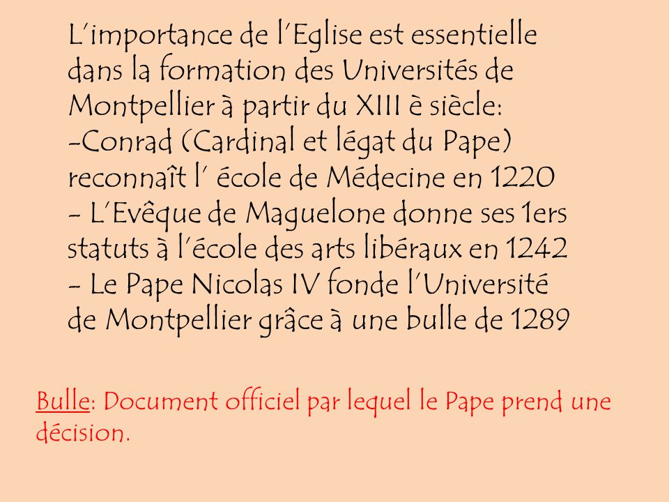 Limportance de lEglise est essentielle dans la formation des Universités de Montpellier à partir du XIII è siècle: -Conrad (Cardinal et légat du Pape)