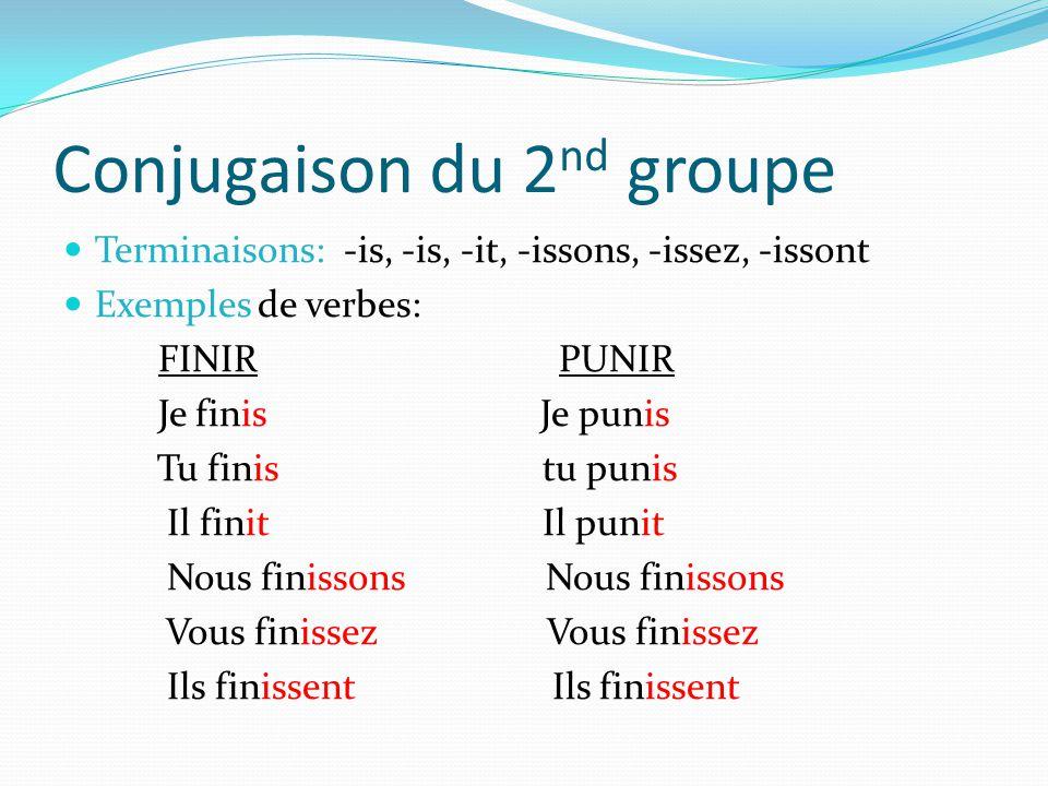 Conjugaison du 2 nd groupe Terminaisons: -is, -is, -it, -issons, -issez, -issont Exemples de verbes: FINIR PUNIR Je finis Je punis Tu finis tu punis I
