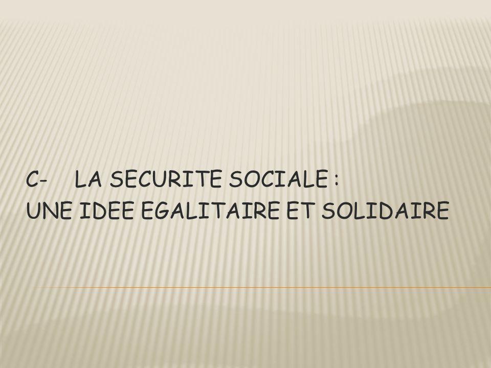 C-LA SECURITE SOCIALE : UNE IDEE EGALITAIRE ET SOLIDAIRE