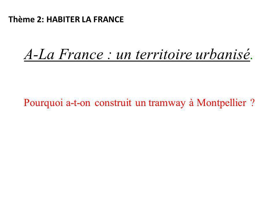 A-La France : un territoire urbanisé. Pourquoi a-t-on construit un tramway à Montpellier ? Thème 2: HABITER LA FRANCE