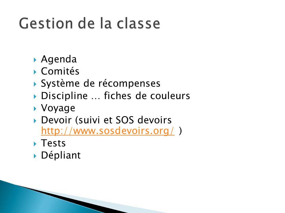 Agenda Comités Système de récompenses Discipline … fiches de couleurs Voyage Devoir (suivi et SOS devoirs http://www.sosdevoirs.org/ ) http://www.sosd