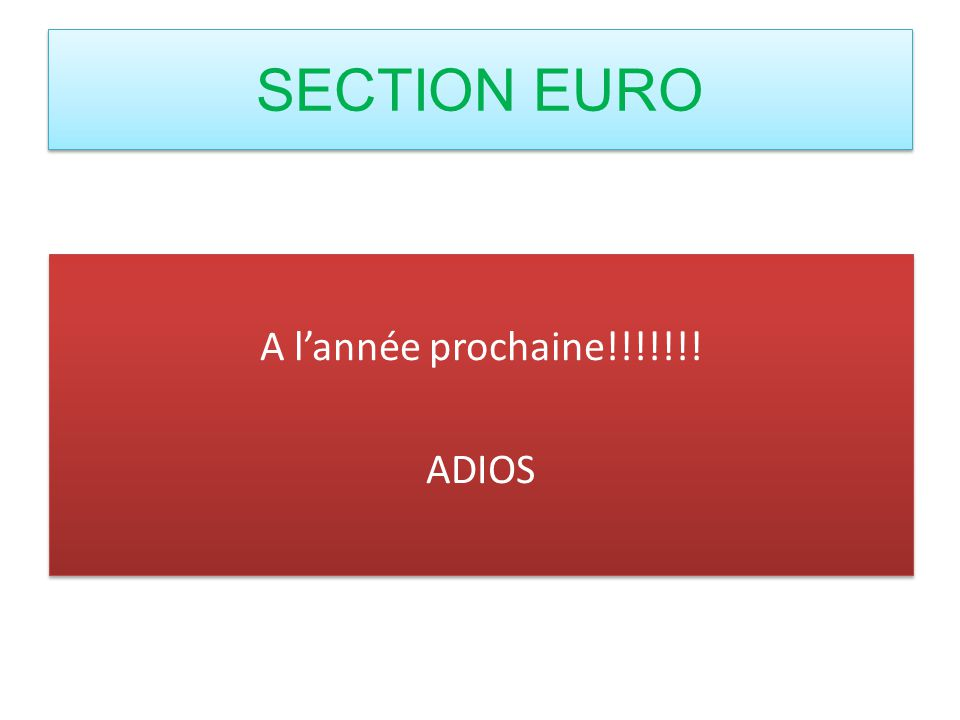 A lannée prochaine!!!!!!! ADIOS A lannée prochaine!!!!!!! ADIOS SECTION EURO