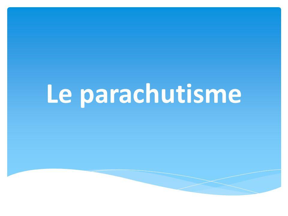 1.Définition 2. Histoire 3. Les différents types de parachute 4.