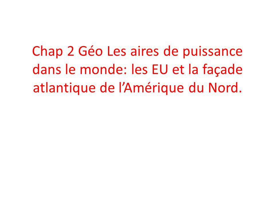 Chap 2 Géo Les aires de puissance dans le monde: les EU et la façade atlantique de lAmérique du Nord.