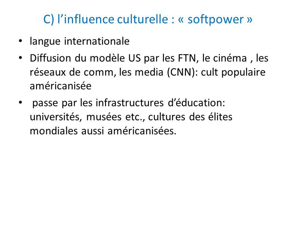C) linfluence culturelle : « softpower » langue internationale Diffusion du modèle US par les FTN, le cinéma, les réseaux de comm, les media (CNN): cu