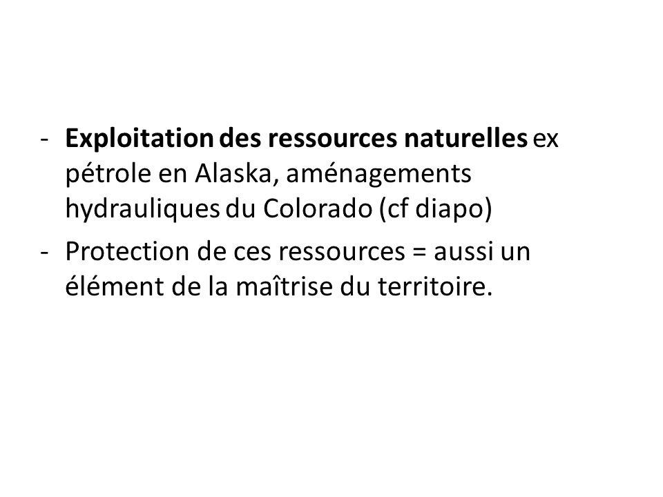 -Exploitation des ressources naturelles ex pétrole en Alaska, aménagements hydrauliques du Colorado (cf diapo) -Protection de ces ressources = aussi u