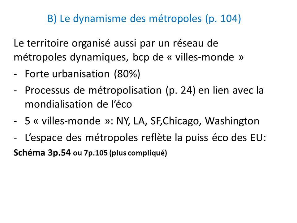 B) Le dynamisme des métropoles (p. 104) Le territoire organisé aussi par un réseau de métropoles dynamiques, bcp de « villes-monde » -Forte urbanisati