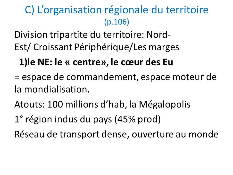 C) Lorganisation régionale du territoire (p.106) Division tripartite du territoire: Nord- Est/ Croissant Périphérique/Les marges 1)le NE: le « centre»