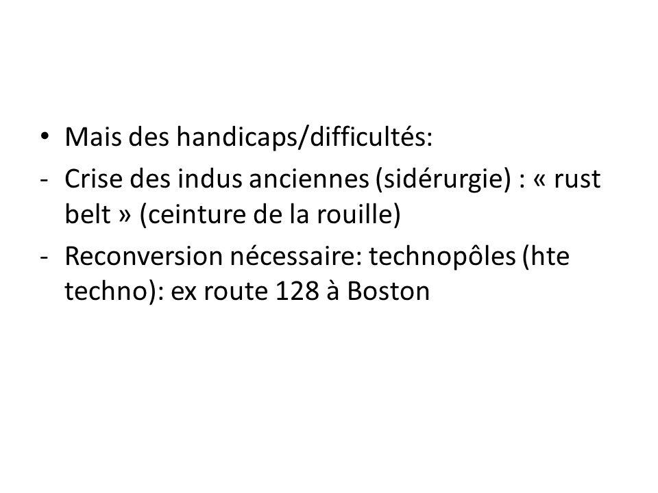 Mais des handicaps/difficultés: -Crise des indus anciennes (sidérurgie) : « rust belt » (ceinture de la rouille) -Reconversion nécessaire: technopôles
